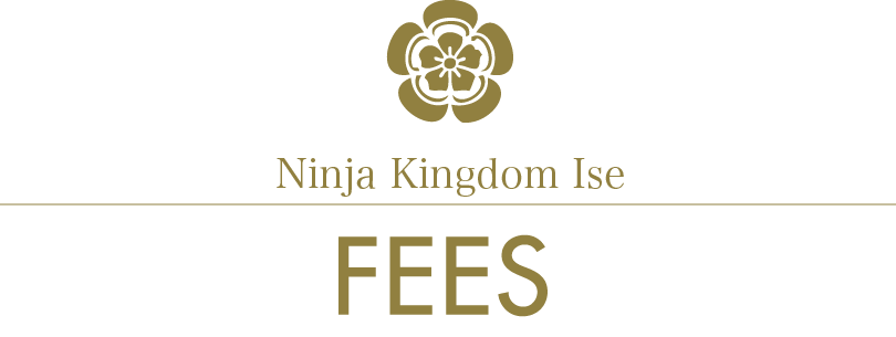 Ninja Kingdom Ise/FEE INFORMATION/fees