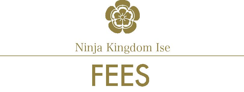 Ninja Kingdom Ise/FEE INFORMATION/fees